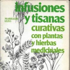 Libros de segunda mano: INFUSIONES Y TISANAS CURATIVAS CON PLANTAS Y HIERBAS MEDICINALES. MARILEDE IZZO. Lote 175989239