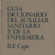Libros de segunda mano: 0020250 GUÍA DICCIONARIO DEL AUXILIAR SANITARIO Y DE LA ENFERMERA / BARBARA F. CAPE. Lote 176257825