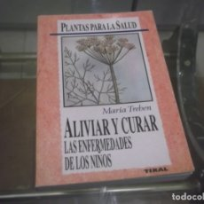 Libros de segunda mano: PLANTAS PARA LA SALUD ALIVIAR Y CURAR LAS ENFERMEDADES DE LOS NIÑOS - MARÍA TREBEN ,EDI.TIKAL 1995. Lote 176532537