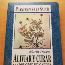 Libros de segunda mano: ALIVIAR Y CURAR LOS DOLORES DE CABEZA Y JAQUECAS (MARÍA TREBEN) TIKAL. Lote 176741132