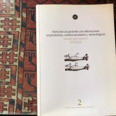 Libros de segunda mano: ATENCIÓN AL PACIENTE CON ALTERACIONES RESPIRATORIAS, CARDIOVASCULARES Y NEUROLÓGICAS.. Lote 176796050