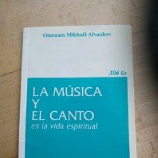 Libros de segunda mano: LA MÚSICA Y EL CANTO EN LA VIDA ESPIRITUAL - MIKHAËL AÏVANHOV. Lote 176956350