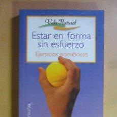 Libros de segunda mano: ESTAR EN FORMA SIN ESFUERZO - VIDA NATURAL - CARLOS GRIXALBA - ED. AGATA - 1997. Lote 177034514