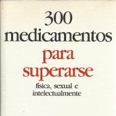 Libros de segunda mano: 300 MEDICAMENTOS PARA SUPERARSE FÍSICA,SEXUAL E INTELECTUALMENTE.DICTEXT.1989.. Lote 177292914