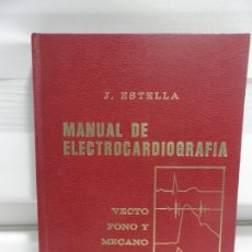 Libros de segunda mano: MANUAL ELECTROCARDIOGRAFIA- J. ESTELLA ESCUDERO- VECTO, FONO Y MECANO CARDIOGRAFÍA- 1976. Lote 177319362