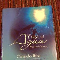 Libros de segunda mano: YOGA DEL AGUA VOLVER AL OCEANO- CARMELO RIOS. Lote 195347450