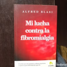 Libros de segunda mano: MI LUCHA CONTRA LA FIBROMIALGIA. ALFRED BLASI. COMO NUEVO. Lote 178164336