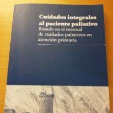 Libros de segunda mano: CUIDADOS INTEGRALES AL PACIENTE PALIATIVO. BASADO MANUAL CUIDADOS PALIATIVOS ATENCIÓN PRIMARIA. Lote 178869468