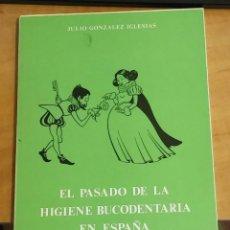 Libros de segunda mano: EL PASADO DE LA HIGIENE BUCODENTARIA EN ESPAÑA. GONZÁLEZ IGLESIAS, JULIO. Lote 178983481