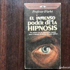 Libros de segunda mano: EL INMENSO PODER DE LA HIPNOSIS. PROFESOR D'ARBÓ.. Lote 179330502