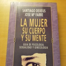Libros de segunda mano: LA MUJER, SU CUERPO Y SU MENTE. GUÍA DE PSICOLOGÍA, SEXUALIDAD Y GINECOLOGÍA (SANTIAGO DEXEUS). Lote 180174816