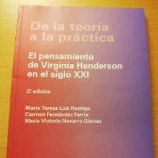 Libros de segunda mano: DE LA TEORÍA A LA PRÁCTICA. EL PENSAMIENTO DE VIRGINIA HENDERSON EN EL SIGLO XXI (VV. AA) 2ª EDICIÓN. Lote 180175337