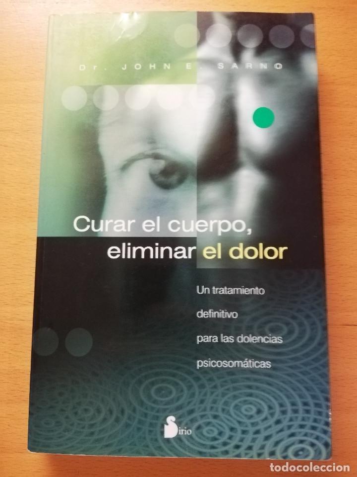 CURAR EL CUERPO, ELIMINAR EL DOLOR. (DR. JOHN E. SARNO) EDITORIAL SIRIO (Libros de Segunda Mano - Ciencias, Manuales y Oficios - Medicina, Farmacia y Salud)