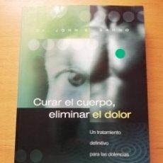 Libros de segunda mano: CURAR EL CUERPO, ELIMINAR EL DOLOR. (DR. JOHN E. SARNO) EDITORIAL SIRIO. Lote 180231877