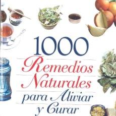 Libros de segunda mano: 1000 REMEDIOS NATURALES PARA ALIVIAR Y CURAR. 1999. Lote 180235461