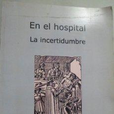 Libros de segunda mano: EN EL HOSPITAL. LA INCERTIDUMBRE. EMILIO DEL MORAL ROMERO. Lote 180315213
