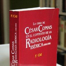 Libros de segunda mano: FELIP CID - LA OBRA DE CÉSAR COMAS EN EL CONTEXTO DE LA RADIOLOGÍA IBÉRICA (1896-1950) - ESPAXS. Lote 180343368