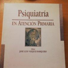 Libros de segunda mano: PSIQUIATRÍA EN ATENCIÓN PRIMARIA (EDITOR JOSÉ LUIS VÁZQUEZ BARQUERO) . Lote 180902501