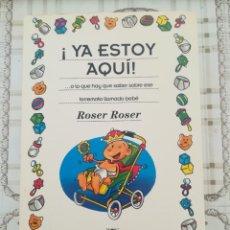 Libros de segunda mano: ¡YA ESTOY AQUÍ! O LO QUE HAY QUE SABER SOBRE ESE TERREMOTO LLAMADO BEBÉ - ROSER ROSER. Lote 181169348