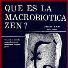 Libros de segunda mano: QUE ES LA MACROBIOTICA ZEN. CONOZCA EL SECRETO MULTIMILENARIO. MEDICINA NATURAL.. Lote 182426473