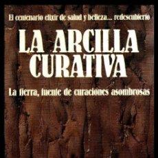 Libros de segunda mano: LA ARCILLA CURATIVA. TERAPIAS ALTERNATIVAS. MEDICINA NATURAL.. Lote 182481793