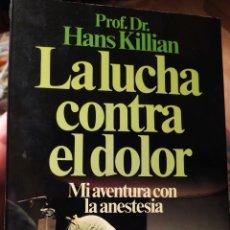 Libros de segunda mano: LA LUCHA CONTRA EL DOLOR. HANS KILLIAN. Lote 266073673
