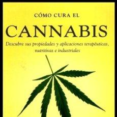 Libros de segunda mano: B3555 - COMO CURA EL CANNABIS. DESECUBRA SUS PROPIEDADES Y APLICACIONES TERAPEUTICAS.. Lote 182982070