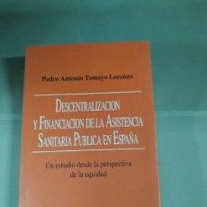 Libros de segunda mano: DESCENTRALIZACIÓN Y FINANCIACIÓN DE LA ASISTENCIA SANITARIA PÚBLICA EN ESPAÑA - TAMAYO LORENZO. Lote 183232121