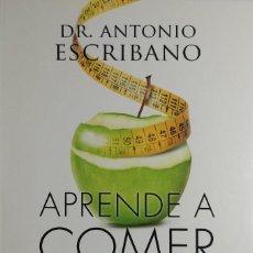 Libros de segunda mano: APRENDE A COMER Y A CONTROLAR TU PESO / ANTONIO ESCRIBANO. ESPASA, 2015. DEDICATORIA DEL AUTOR. Lote 184119536