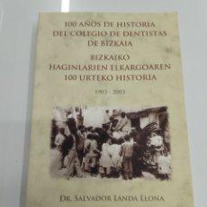 Libros de segunda mano: 100 AÑOS DE HISTORIA DEL COLEGIO DE DENTISTAS DE BIZKAIA 1903 - 2003 SALVADOR LANDA ILUSTRADO VASCO. Lote 184373038