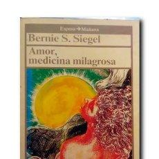 Libros de segunda mano: AMOR, MEDICINA MILAGROSA. DR. BERNIE - SIEGEL, S. . Lote 184506601