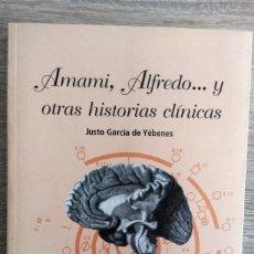 Libros de segunda mano: AMAMI, ALFREDO... Y OTRAS HISTORIAS CLÍNICAS ** JUSTO GARCÍA YÉBENES. Lote 184750155