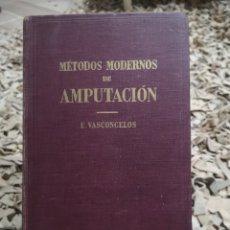 Libros de segunda mano: MÉTODOS MODERNOS DE AMPUTACIÓN, EDMUNDO VASCONCELOS, 1947. Lote 184861746