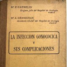 Libros de segunda mano: LA INFECCION GONOCOCICA Y SUS COMPLICACIONES POR DR F. CATHELIN Y DR. A. GRANDJEAN.. Lote 185766821