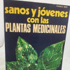 Libros de segunda mano: SANOS Y JÓVENES CON LAS PLANTAS MEDICINALES. FRANCA NERI 1975 EDITORIAL DE VECCHI. Lote 186132643