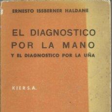 Libros de segunda mano: EL DIAGNOSTICO POR LA MANO Y POR LA UÑA. ERNESTO ISSBERNER. ED. KIER, BUENOS AIRES 1966. Lote 186189208