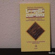 Libros de segunda mano: LA ARCILLA CURATIVA, EL CENTENARIO ELIXIR DE SALUD Y BELLEZA...REDESCUBIERTO. Lote 186363068