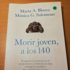 Libros de segunda mano: MORIR JOVEN, A LOS 140 (MARIA A. BLASCO / MÓNICA G. SALOMONE). Lote 188781202