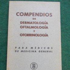 Libri di seconda mano: COMPENDIOS DE DERMATOLOGÍA OFTALMOLOGICA Y OTORRINOLOGÍA. Lote 190427615