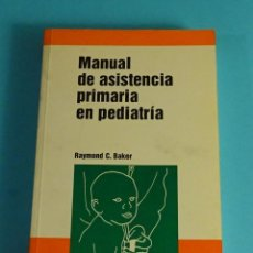 Libros de segunda mano: MANUAL DE ASISTENCIA PRIMARIA EN PEDIATRÍA. RAYMOND C. BAKER. Lote 191683113