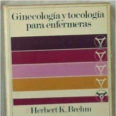 Libros de segunda mano: GINECOLOGÍA Y TOCOLOGÍA PARA ENFERMERAS - HERBERT K. BREHM - ED. SALVAT 1982 - VER INDICE. Lote 192452751