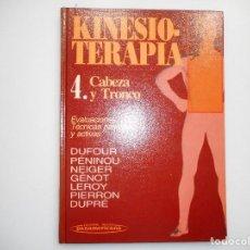 Libros de segunda mano: PIERRON ,LEROY, PÉNINOU, DUFOUR,NEIGER, GÉNOT, DUPRÉ KINESIOTERAPIA 4 CABEZA Y TRONCO Y98255T. Lote 192465067
