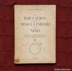 Libros de segunda mano: LA EDUCACIÓN DE LA MASCULINIDAD EN EL NIÑO - DR. JESÚS NOGUER MORÉ. Lote 192745673