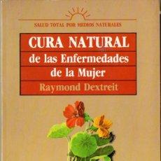 Libros de segunda mano: CURA NATURAL DE LAS ENFERMEDADES DE LA MUJER (RAYMOND DEXTREIT). Lote 193970356