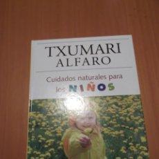 Libros de segunda mano: LIBRO CUIDADOS NATURALES PARA LOS NIÑOS DE TXUMARI ALFARO. Lote 194508418