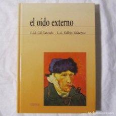 Libros de segunda mano: EL OÍDO EXTERNO, L.M. GIL-CARCEDO Y L.A. VALLEJO VALDEZATE 2001. Lote 194517926
