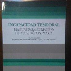 Libros de segunda mano: INCAPACIDAD TEMPORAL: MANUAL PARA EL MANEJO EN ATENCIÓN PRIMARIA - GRUPO LEX ARTIS - 2008. Lote 194523897