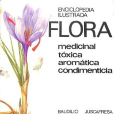 Livres d'occasion: ENCICLOPEDIA ILUSTRADA FLORA MEDICINAL, TOXICA, AROMATICA, CONDIMENTICIA - JUSCAFRESA BAUDILIO - AE. Lote 194846893