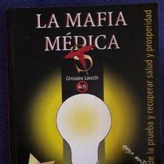 Libros de segunda mano: LA MAFIA MÉDICA. CÓMO SALIR CON VIDA DE LA PRUEBA Y RECUPERAR SALUD Y PROSPERIDAD / GHISLAINE LANCTO. Lote 194942563