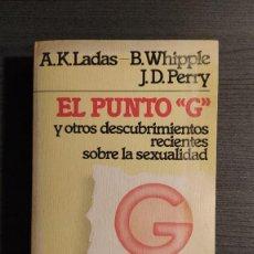 Libros de segunda mano: EL PUNTO G Y OTROS DESCUBRIMIENTOS RECIENTES SOBRE LA SEXUALIDAD. A. K. LADAS , B. WHIPPLE , J. D. Lote 194973370